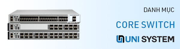 Core Switch Cisco 3850, 9300, 9400, 9500, 9000 series chính hãng